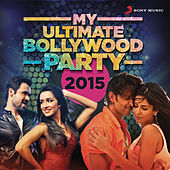 My Ultimate Bollywood Party 2015 by Various Artists
