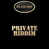 Private Riddim Playlist by Various Artists