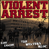 Life Inside the Western Bloc by Violent Arrest