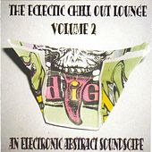 The Eclectic Chill Out Lounge, Vol. 2 (An Electronic Abstract Soundscape) by Various Artists