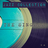Jazz Collection: The Singles, Vol. 4 by Various Artists
