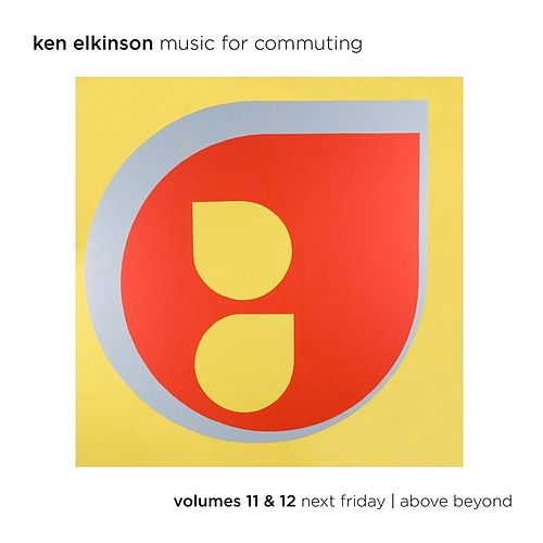 Music for Commuting, Vol. 11 & 12 Next Friday / Above Beyond by Ken Elkinson