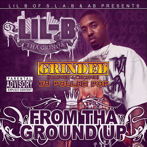 From the Ground up Grinded by Lil B Tha Grinda