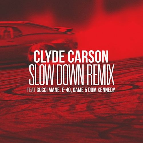 Slow Down (feat. Gucci Mane, E-40, Game & Dom Kennedy) [Remix] - Single by Clyde Carson