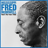 That's The Train I Ride by Mississippi Fred McDowell