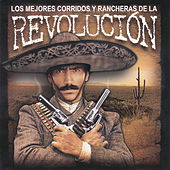 Los Mejores Corridos y Rancheras de la Revolucion by Various Artists