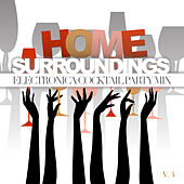 Home Surroundings: Electronica Cocktail Party Mix, Vol. 4 by Various Artists