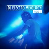 DJ Electro Mixology, Vol. 16 by Various Artists