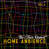 Home Ambience: The Jazz Report, Vol. 8 by Various Artists