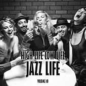 High Life Low Life Jazz Life, Vol. 10 by Various Artists