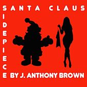 Side Piece Santa Claus by j anthony brown