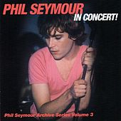 In Concert! Phil Seymour Archive Series, Vol. 3 by Phil Seymour
