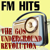 FM Hits The '60s Underground Revolution by Various Artists