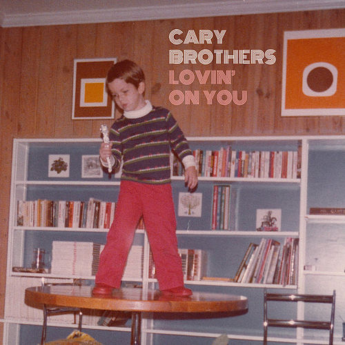Lovin' on You by Cary Brothers