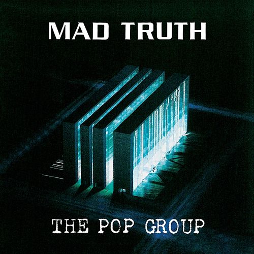 Mad Truth by The Pop Group