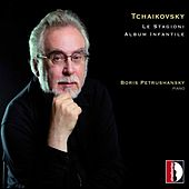 Pyotr Ilyich Tchaikovsky: Le stagioni & Album infantile by Boris Petrushansky