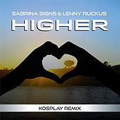Higher (Kospay Remix) [feat. Lenny Ruckus] by Sabrina Signs