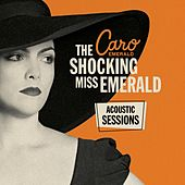 The Shocking Miss Emerald Acoustic Sessions by Caro Emerald