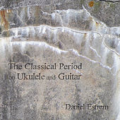 The Classical Period on Ukulele and Guitar by Daniel Estrem