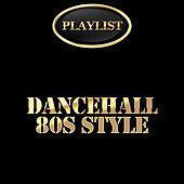 Dancehall 80's Style Playlist by Various Artists