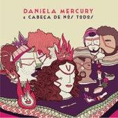 Daniela Mercury & Cabeça De Nós Todos by Daniela Mercury