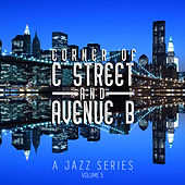 Corner of C Street & Avenue B: A Jazz Series, Vol. 5 by Various Artists