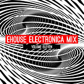 Ehouse: Electronica Mix, Vol. 11 by Various Artists