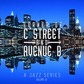 Corner of C Street & Avenue B: A Jazz Series, Vol. 19 by Various Artists