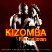 Kizomba Não Me Tocas by Various Artists