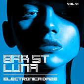 Bar St. Luna: Electronica Daze, Vol. 6 by Various Artists