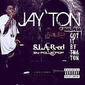 Got It by Tha Ton by Jay'ton
