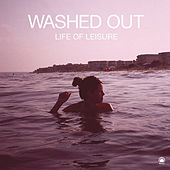 Life of Leisure by Washed Out