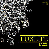 Luxlife: Jazz, Vol. 8 by Various Artists