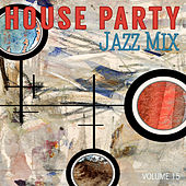 House Party: Jazz Mix, Vol. 15 by Various Artists