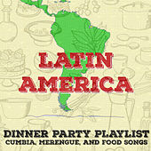 Dinner Party Playlist: Cumbia, Merengue, And Food Songs from Latin America by Various Artists