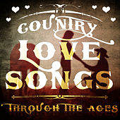 Country Love Songs Through the Ages by Various Artists