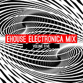 Ehouse: Electronica Mix, Vol. 5 by Various Artists