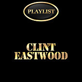 Clint Eastwood Playlist by Clint Eastwood