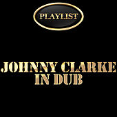 Johnny Clarke in Dub Playlist by Johnny Clarke