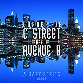 Corner of C Street & Avenue B: A Jazz Series, Vol. 1 by Various Artists