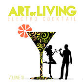Art of Living: Electro Cocktail, Vol. 10 by Various Artists