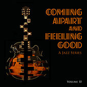 Coming Apart and Feeling Good: A Jazz Series, Vol. 10 by Various Artists