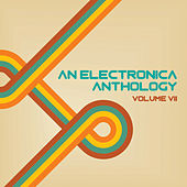 An Electronica Anthology, Vol. 7 by Various Artists