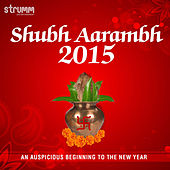 Shubh Aarambh 2015 - An Auspicious Beginning to the New Year by Various Artists