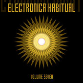 Electronica Habitual, Vol. 7 by Various Artists