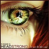 Let Me Be the One by Headstrong