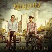 Entre El Rancho Y La Ciudad by Los Rodriguez de Sinaloa