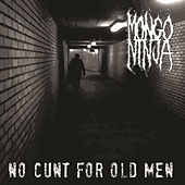 No C*nt for Old Men by Mongo Ninja