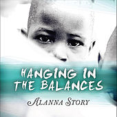 Hanging in the Balances by Alanna Story