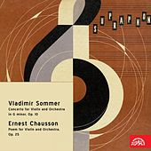 Sommer:  Concerto in G Minor, Op. 10 - Chausson:  Poem for Violin and Orchestra, Op. 25 by Ladislav Jásek